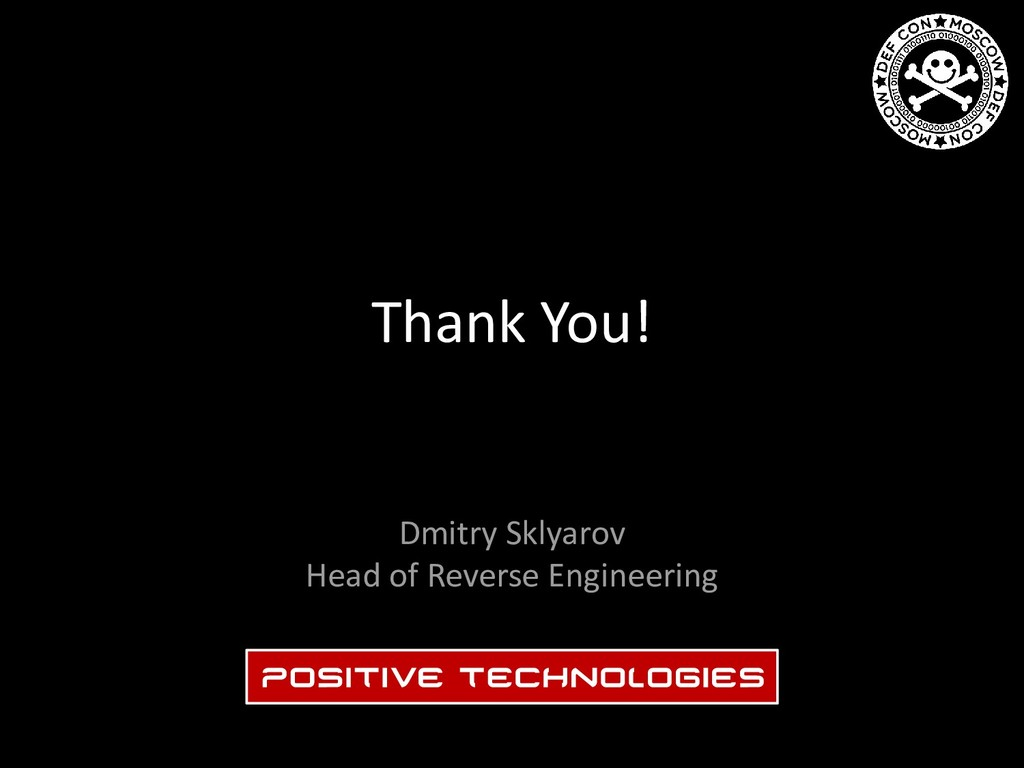 Thank You! Dmitry Sklyarov Head of Reverse Engi...