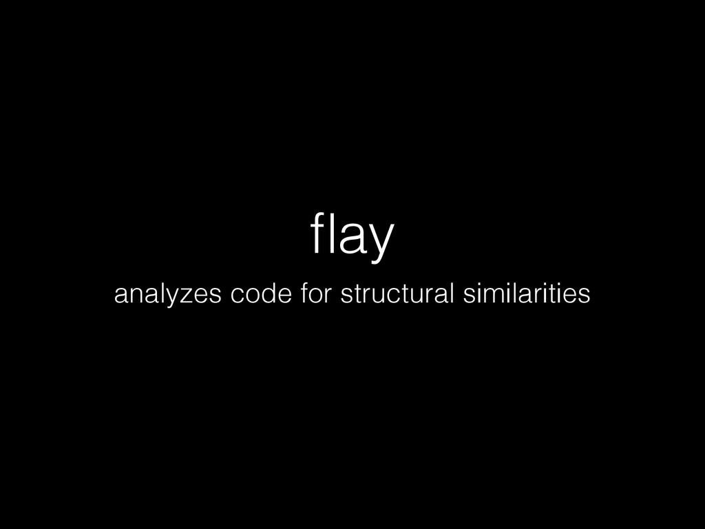 flay analyzes code for structural similarities