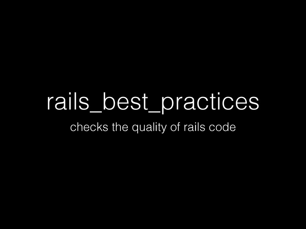 rails_best_practices checks the quality of rail...