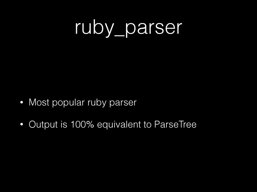 ruby_parser • Most popular ruby parser • Output...