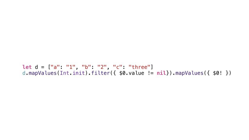 "let d = [""a"": ""1"", ""b"": ""2"", ""c"": ""three""] d.ma..."