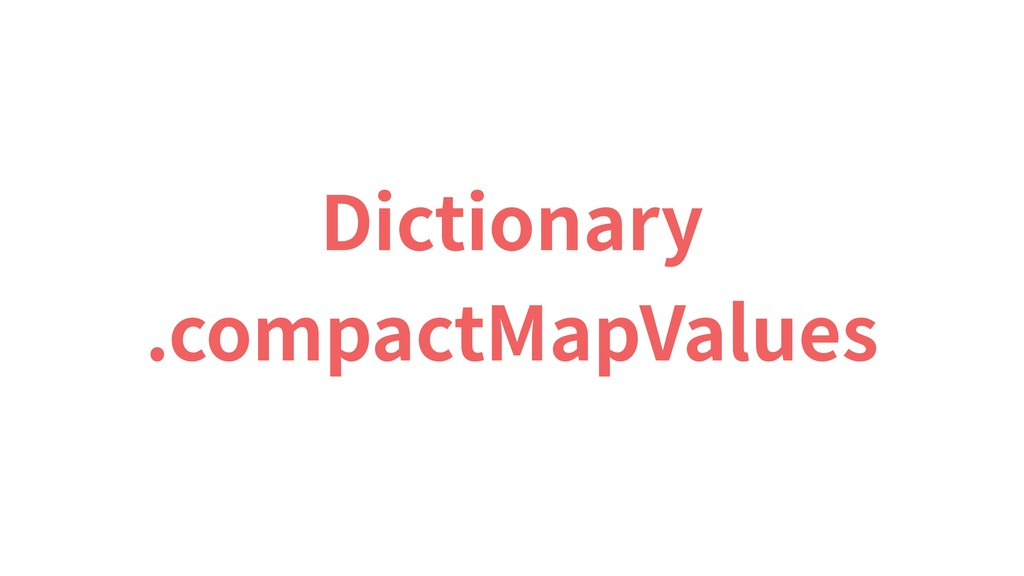 Dictionary .compactMapValues