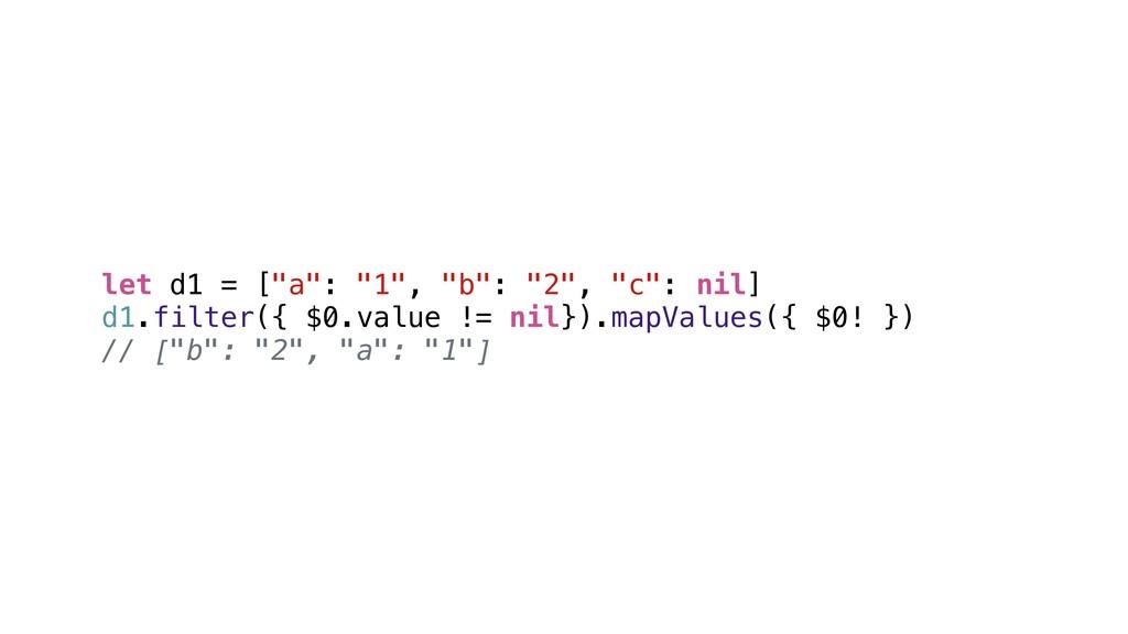 "let d1 = [""a"": ""1"", ""b"": ""2"", ""c"": nil] d1.filt..."
