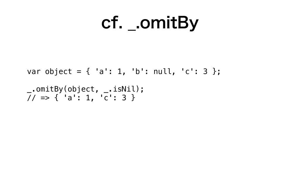 var object = { 'a': 1, 'b': null, 'c': 3 }; _.o...