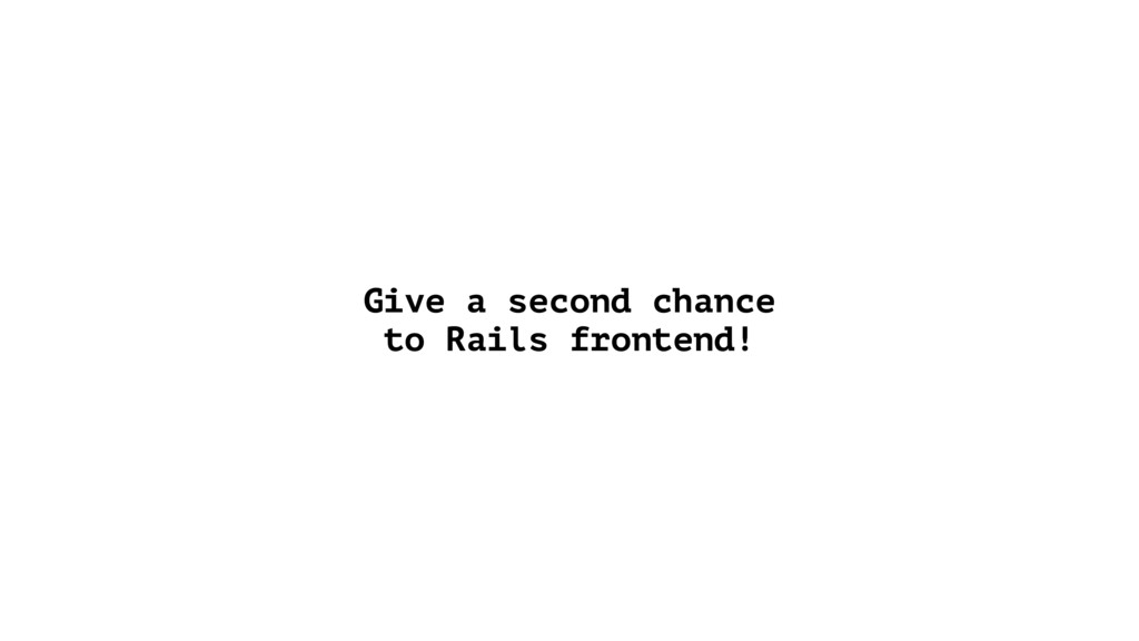 Give a second chance to Rails frontend!