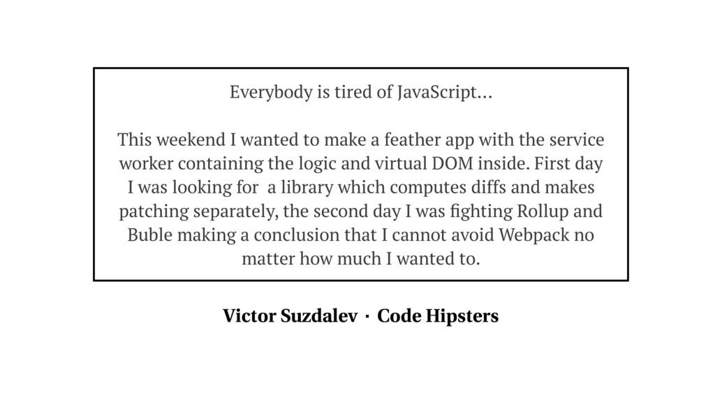 Everybody is tired of JavaScript… This weekend ...