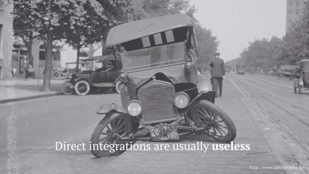 Direct integrations are usually useless http://...
