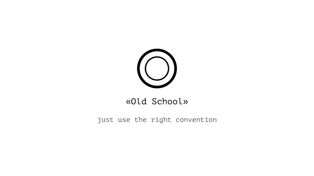 «Old School» just use the right convention