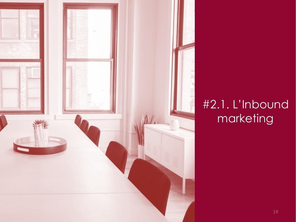 #2.1. L'Inbound marketing 19