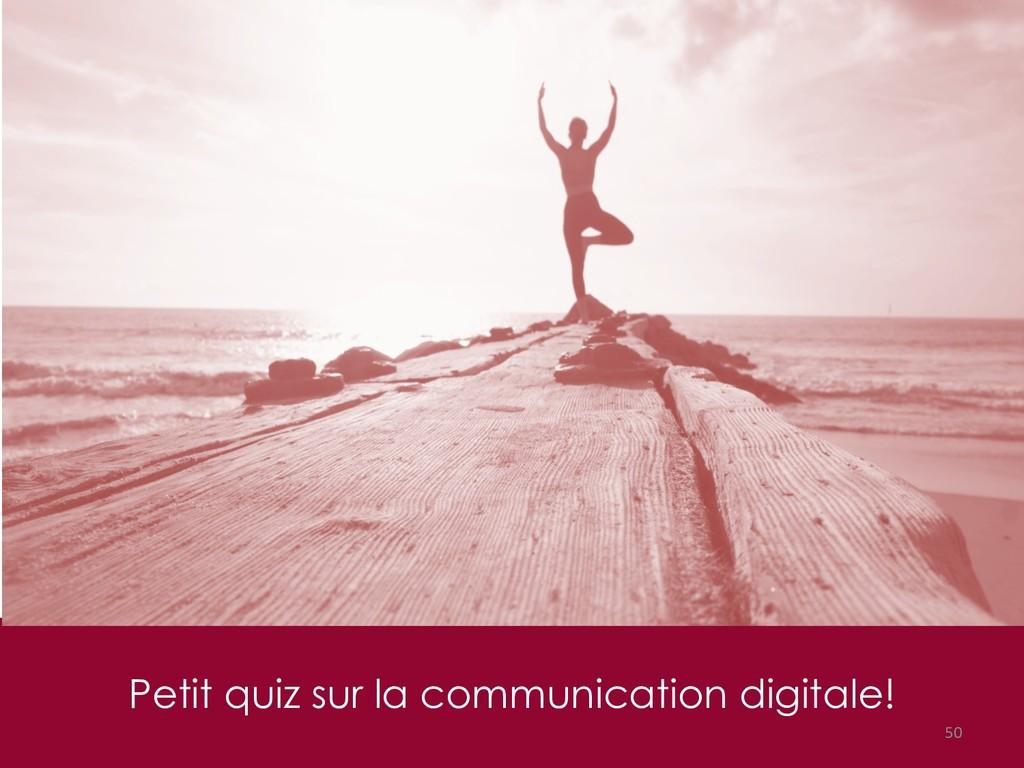 Petit quiz sur la communication digitale! 50