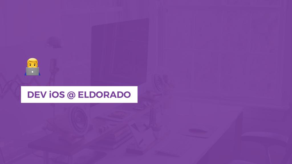 """"""" DEV iOS @ ELDORADO"""