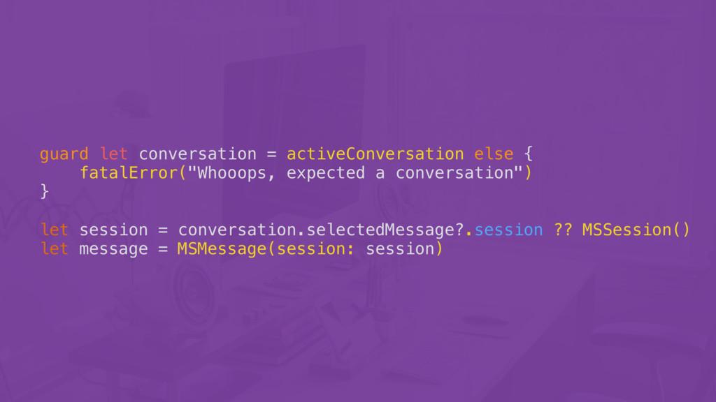 guard let conversation = activeConversation els...