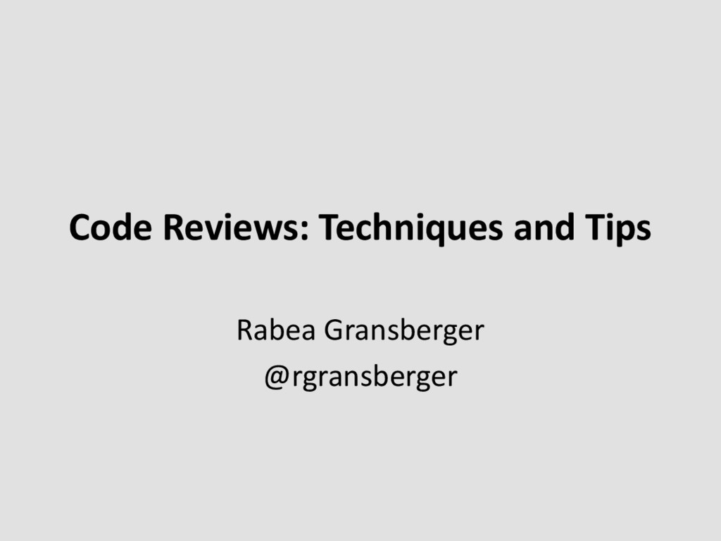 Code Reviews: Techniques and Tips Rabea Gransbe...