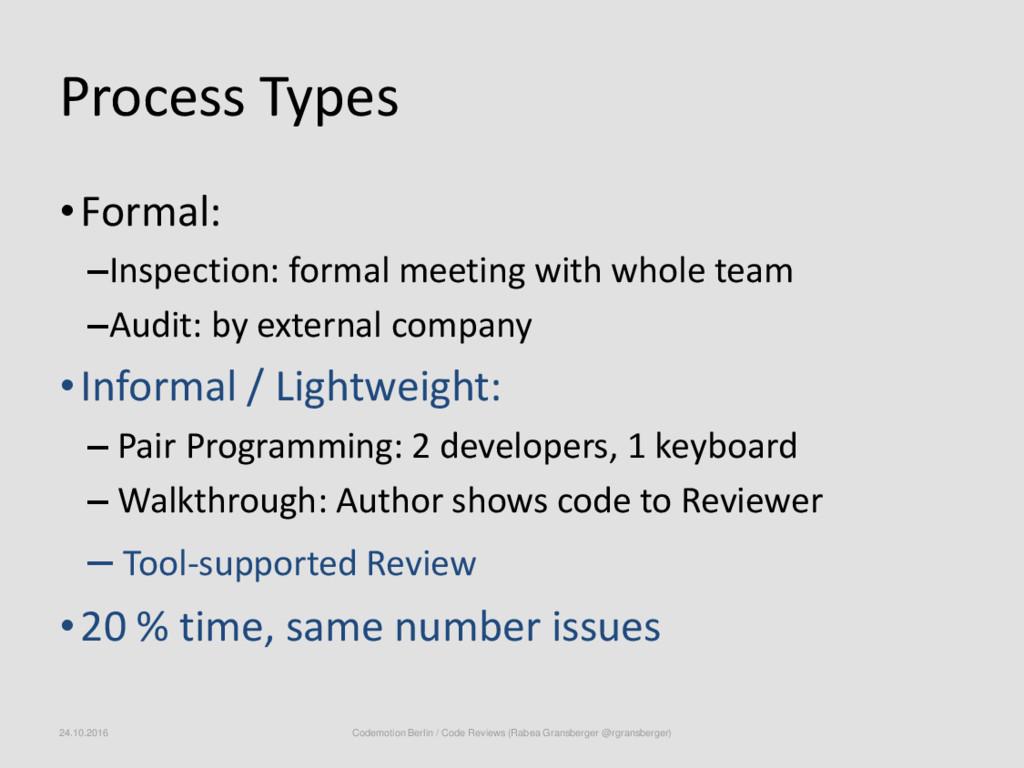 Process Types •Formal: –Inspection: formal meet...