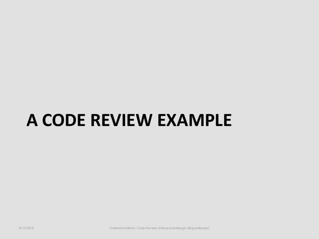A CODE REVIEW EXAMPLE 24.10.2016 Codemotion Ber...