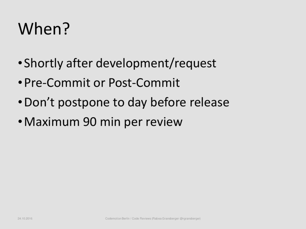 When? •Shortly after development/request •Pre-C...