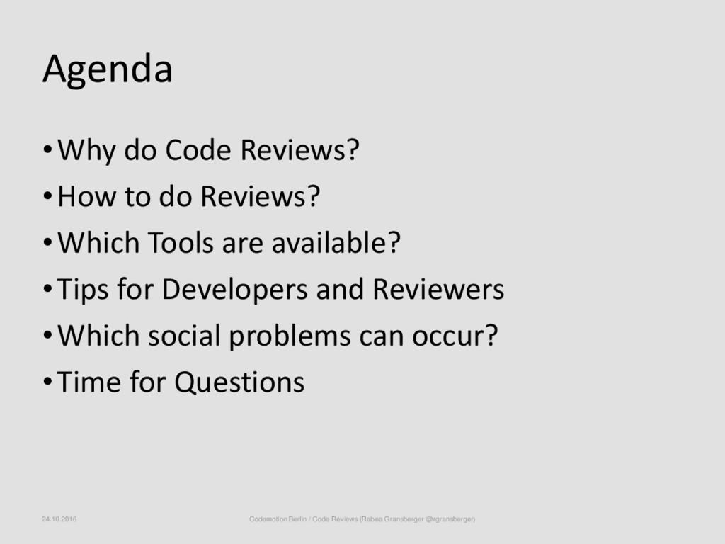 Agenda •Why do Code Reviews? •How to do Reviews...