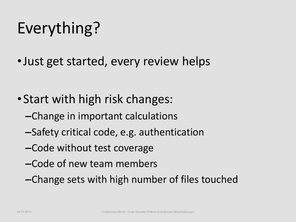 Everything? •Just get started, every review hel...