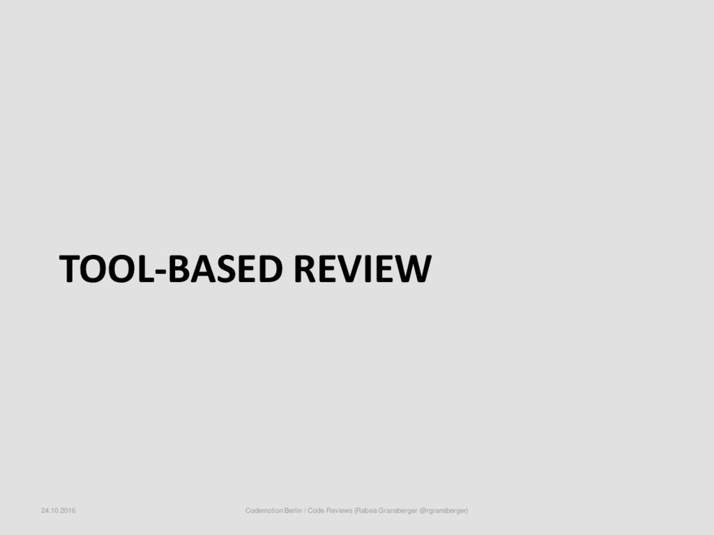 TOOL-BASED REVIEW 24.10.2016 Codemotion Berlin ...
