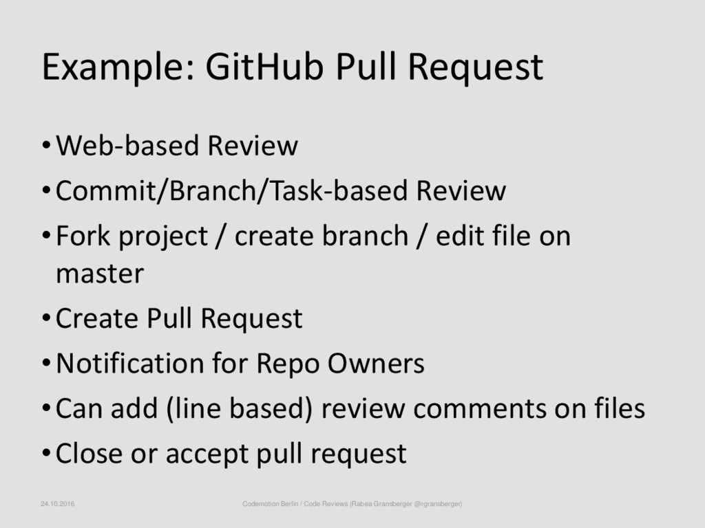 Example: GitHub Pull Request •Web-based Review ...