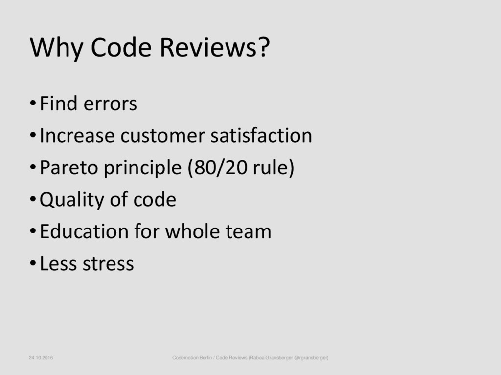 Why Code Reviews? •Find errors •Increase custom...