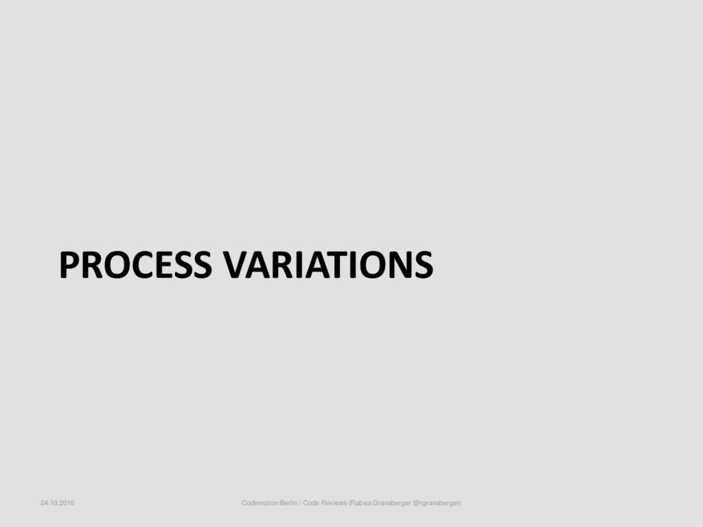 PROCESS VARIATIONS 24.10.2016 Codemotion Berlin...