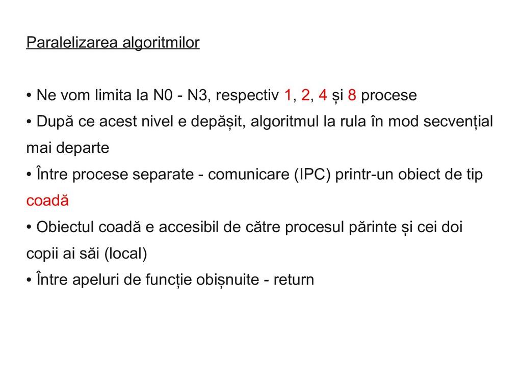 Paralelizarea algoritmilor ● Ne vom limita la N...