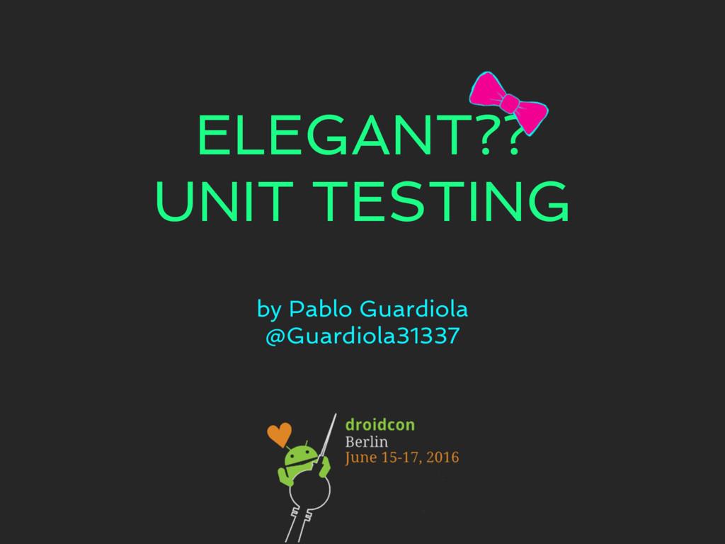 ELEGANT?? UNIT TESTING by Pablo Guardiola @Guar...