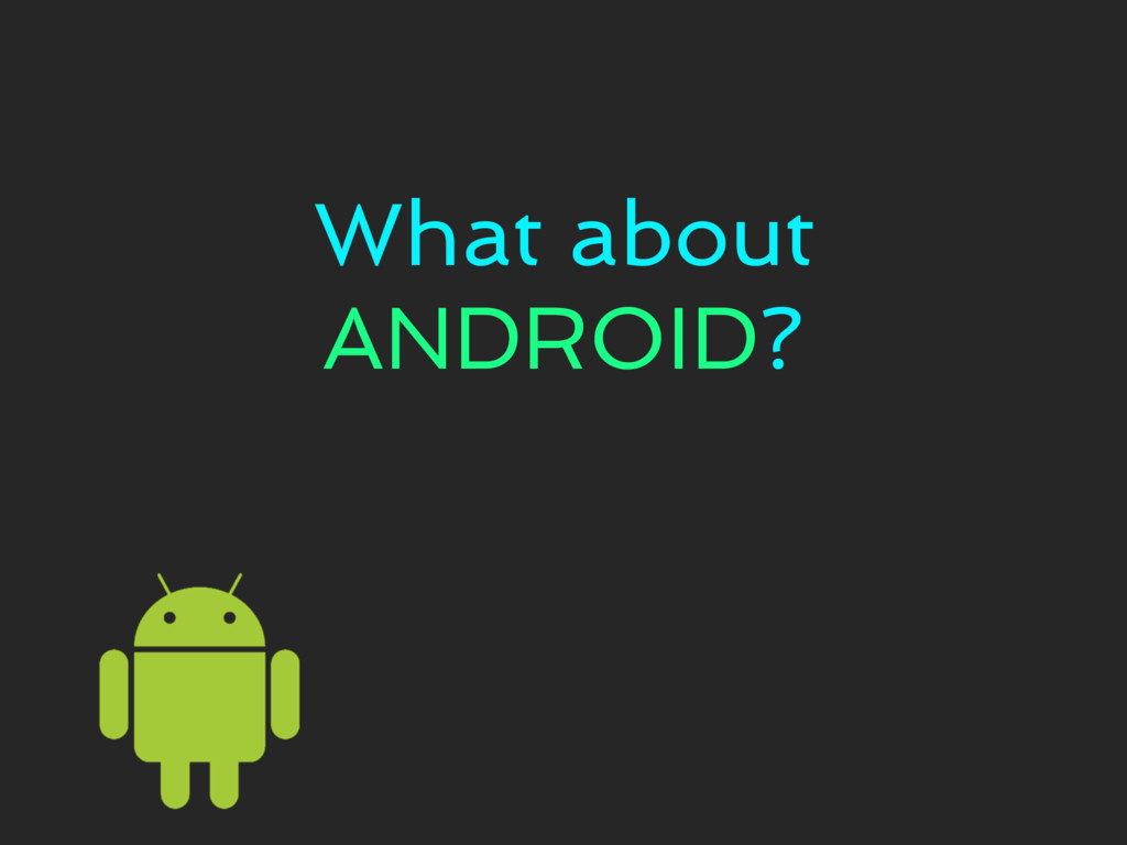 What about ANDROID?