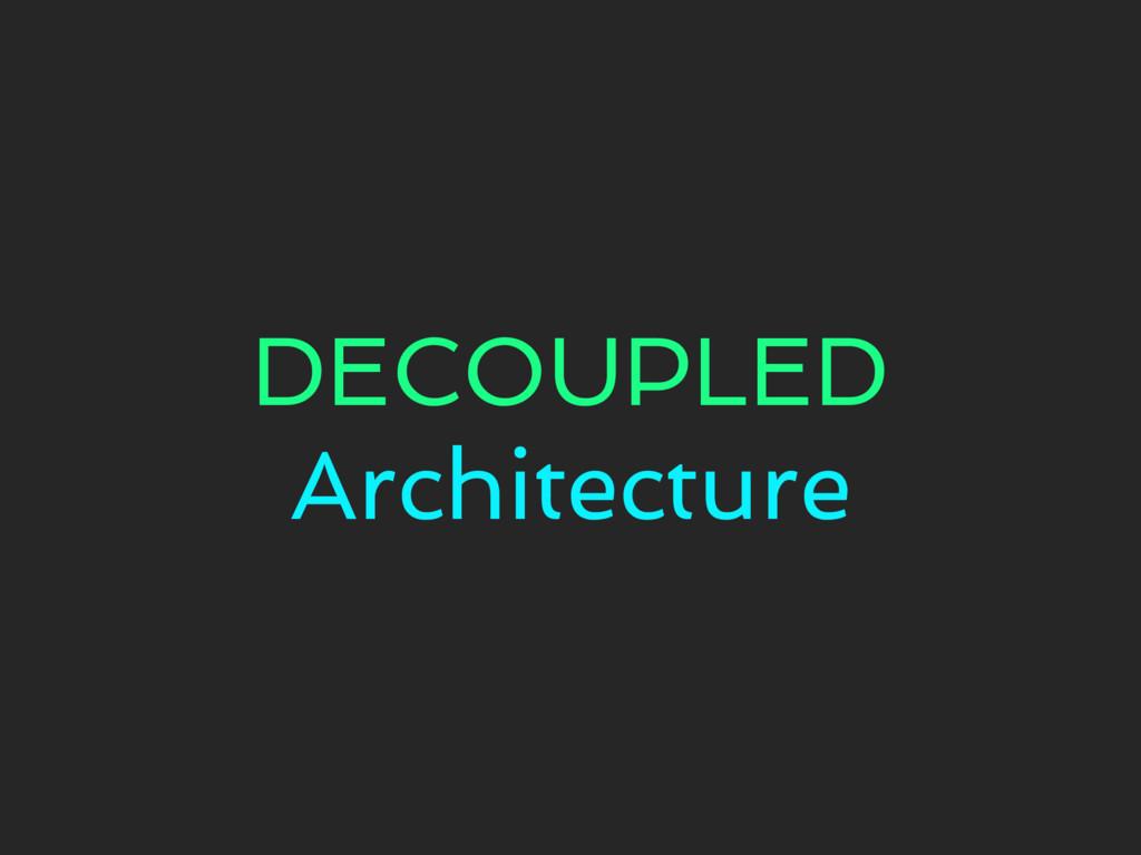 DECOUPLED Architecture