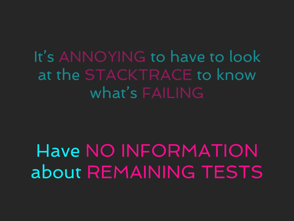 It's ANNOYING to have to look at the STACKTRACE...