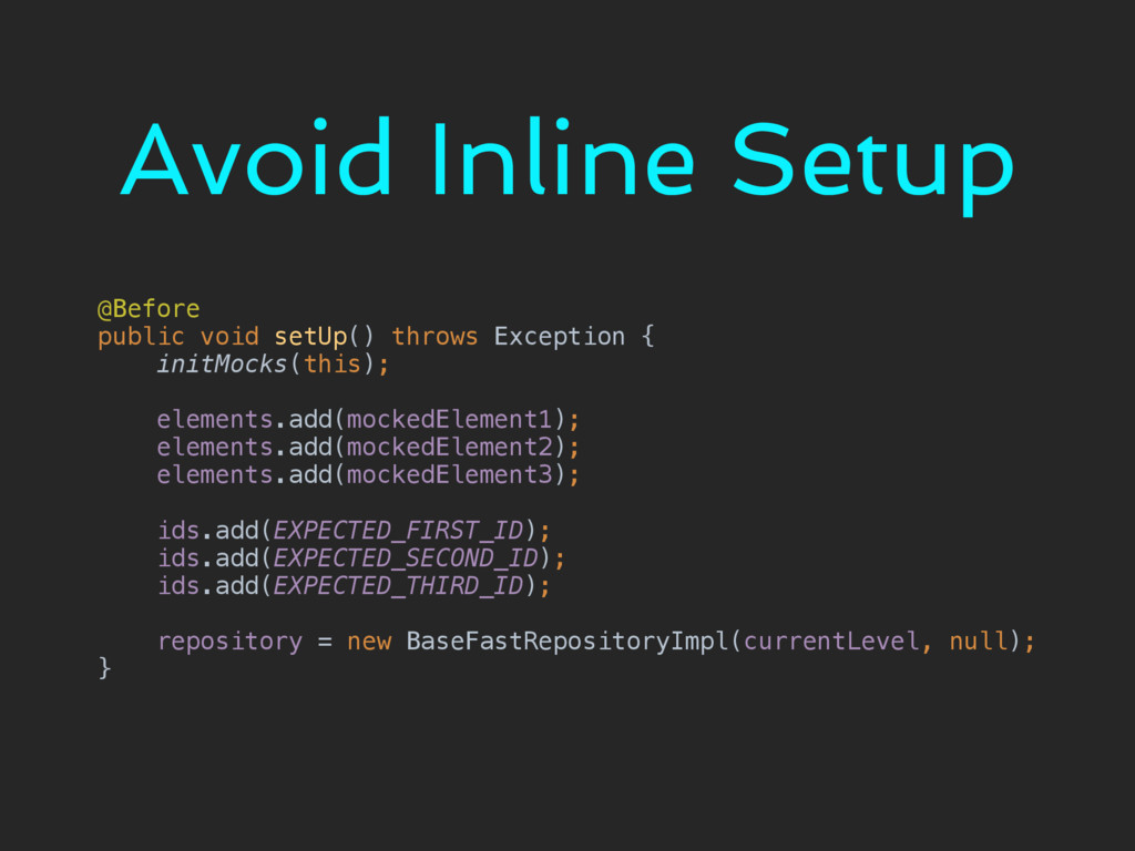 Avoid Inline Setup @Before public void setUp()...