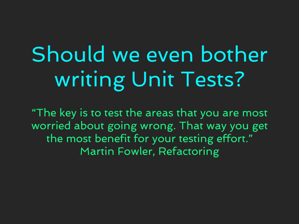 """Should we even bother writing Unit Tests? """"The ..."""