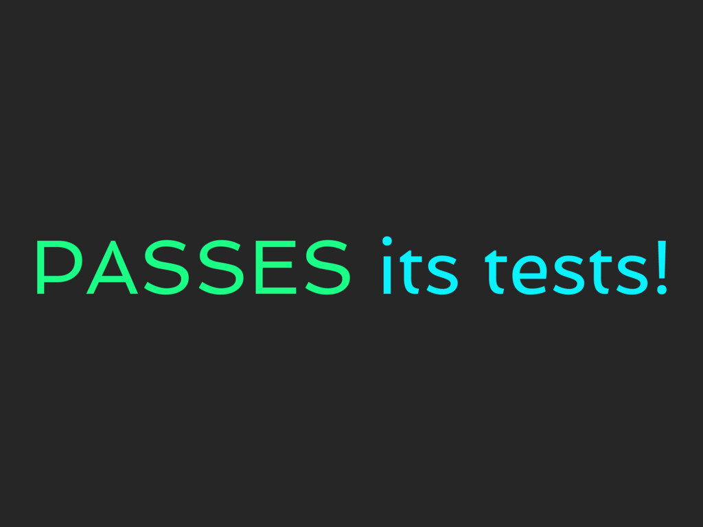 PASSES its tests!