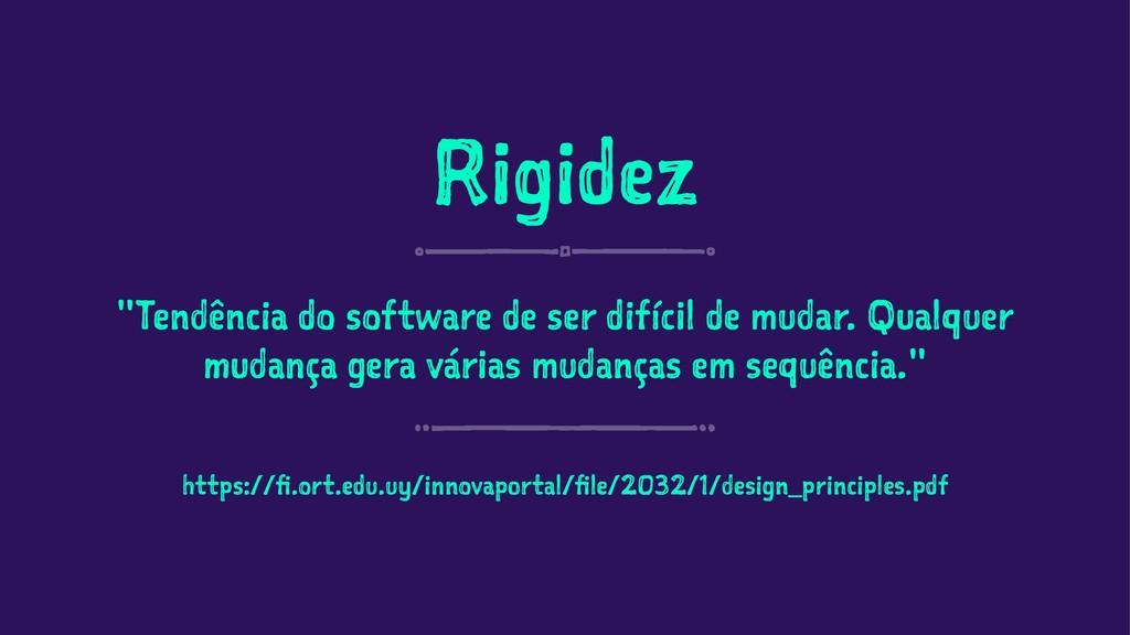 """Rigidez """"Tendência do software de ser difícil d..."""