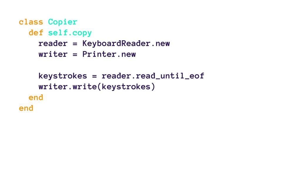 class Copier def self.copy reader = KeyboardRea...