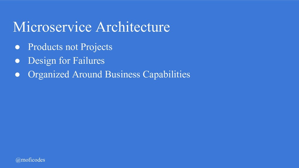 @moficodes Microservice Architecture ● Products...