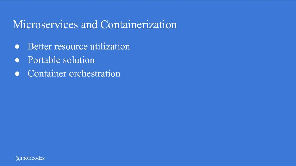 @moficodes Microservices and Containerization ●...