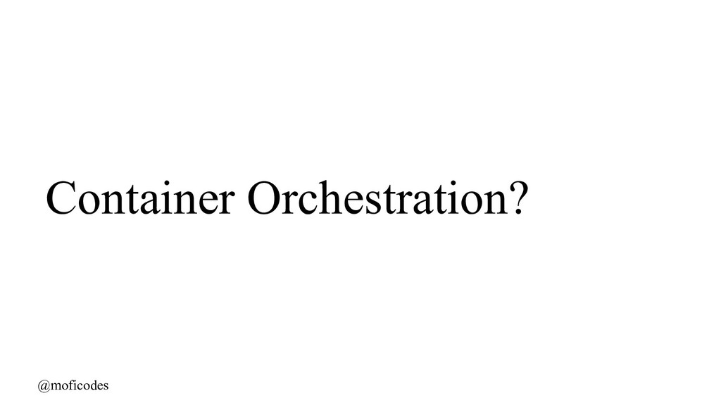 @moficodes Container Orchestration?