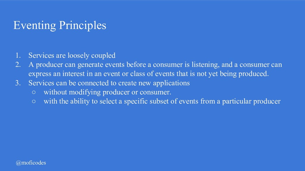 @moficodes Eventing Principles 1. Services are ...