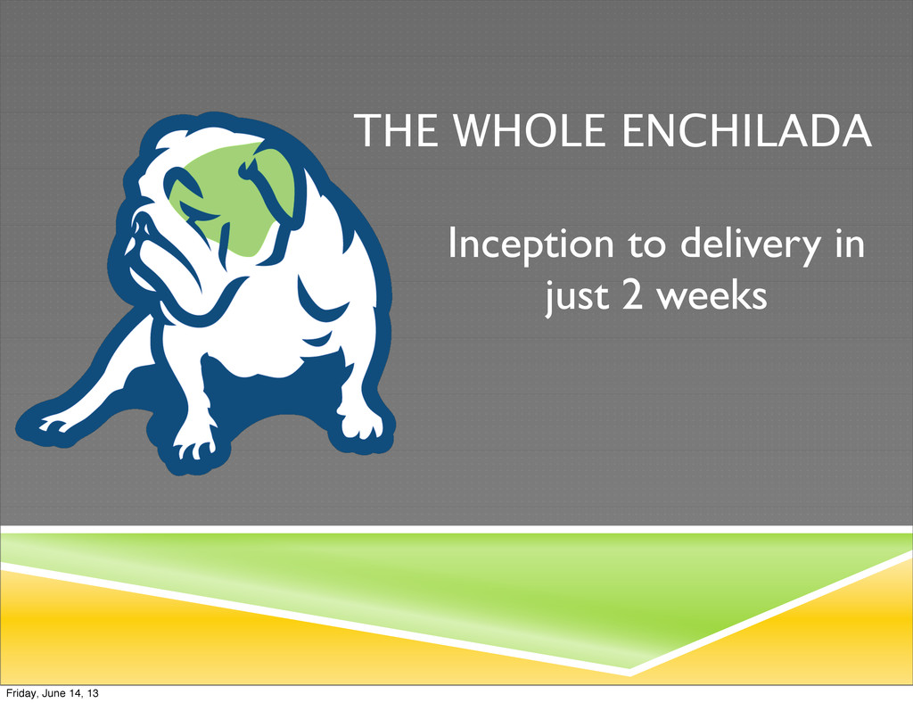 THE WHOLE ENCHILADA Inception to delivery in ju...