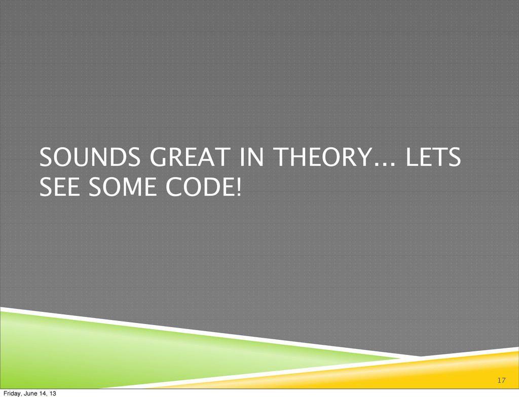 SOUNDS GREAT IN THEORY... LETS SEE SOME CODE! 1...