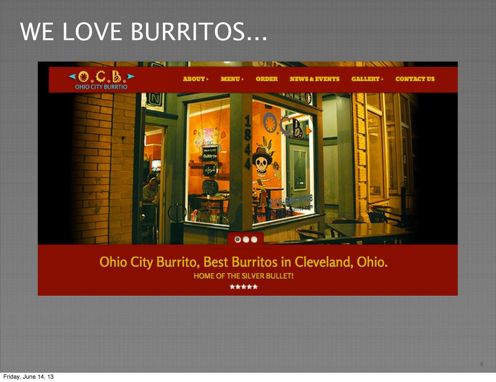 4 WE LOVE BURRITOS... Friday, June 14, 13