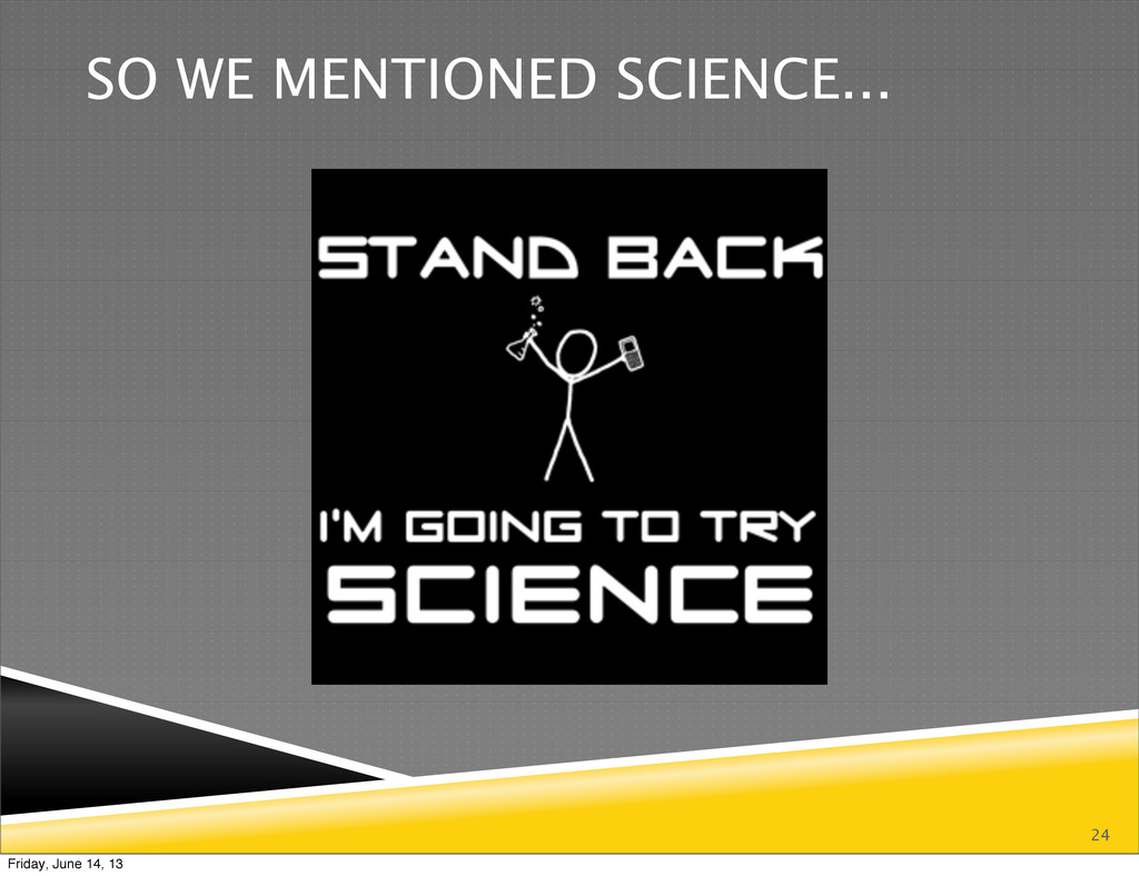 24 SO WE MENTIONED SCIENCE... Friday, June 14, ...
