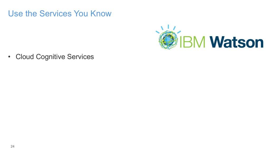 • Cloud Cognitive Services 24 Use the Services ...
