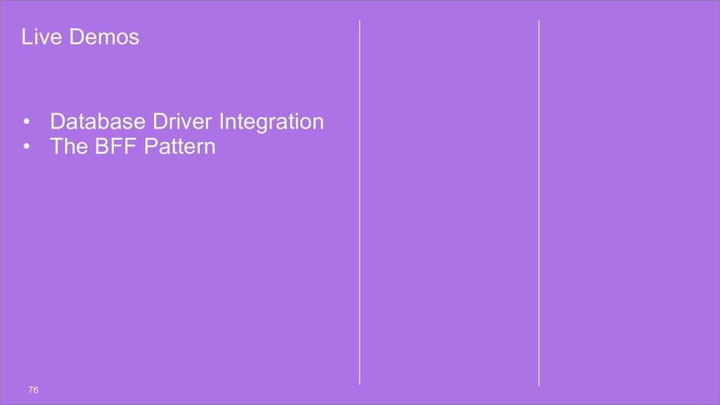 Live Demos 76 • Database Driver Integration • T...