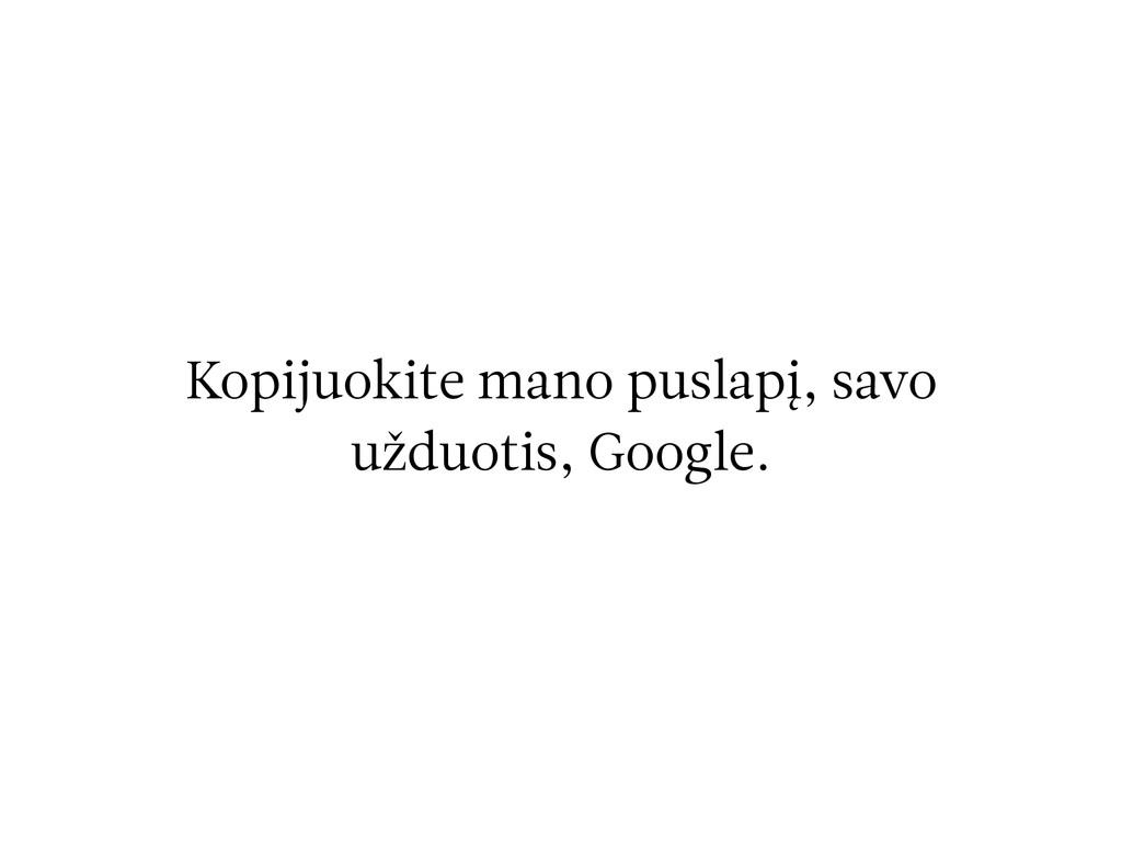 Kopijuokite mano puslapį, savo užduotis, Google.