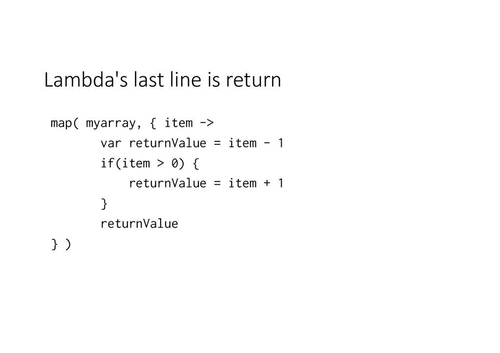 Lambda's last line is return map( myarray, { it...
