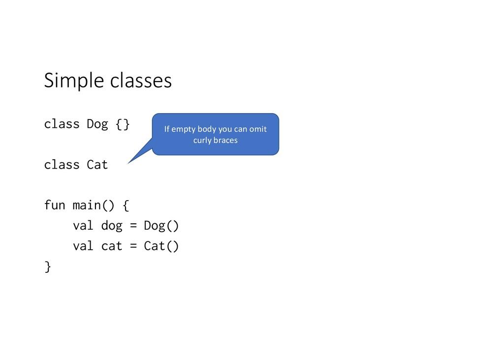 Simple classes class Dog {} class Cat fun main(...