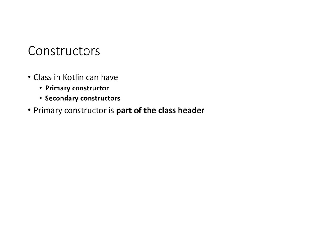 Constructors • Class in Kotlin can have • Prima...
